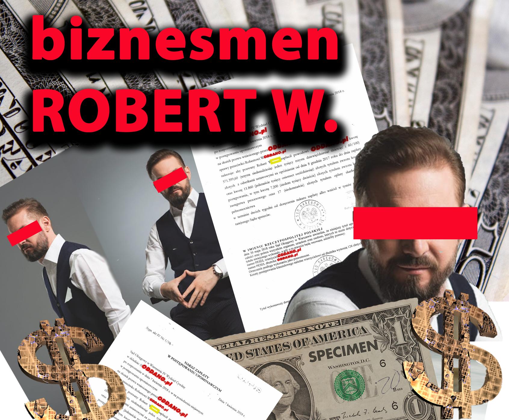 ROBERT W. BIZNESMEN FILANTROP PRZEDSIĘBIORCA DŁUŻNIK czy OSZUST?